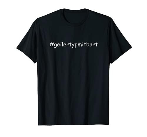 Herren Geiler Typ Mit Bart Hashtag #geilertypmitbart für Bartträger T-Shirt