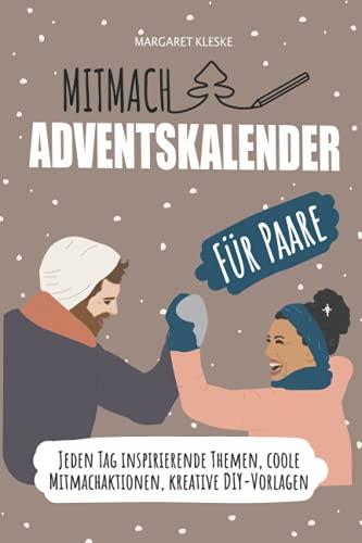 Mitmach-Adventskalenderbuch für Paare: Jeden Tag inspirierende Themen, coole Mitmachaktionen, kreative DIY-Vorlagen