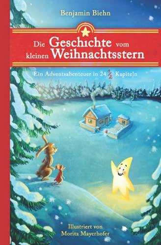 Die Geschichte vom kleinen Weihnachtsstern: Ein Adventsabenteuer in 24 1/2 Kapiteln - Zum Vorlesen und Lesen im Advent oder an Weihnachten