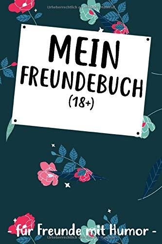 Mein Freundebuch (18+) Für Freunde Mit Humor: Freundebuch für Erwachsene für Beste Freunde zum Geburtstag...
