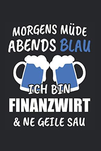 Morgens Müde Abends Blau Ich Bin Finanzwirt & Ne Geile Sau: Finanzwirt & Finanzen Notizbuch 6'x9' Mitarbeiter Geschenk für Wirt & Wirtin