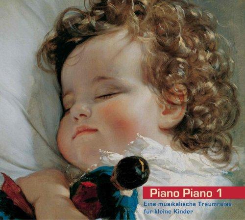 Piano Piano 1 - Klavier. Eine musikalische Traumreise für kleine Kinder. Beruhigende klassische Musik für Babys und Kleinkinder. Einschlafhilfe und Beruhigungsmusik