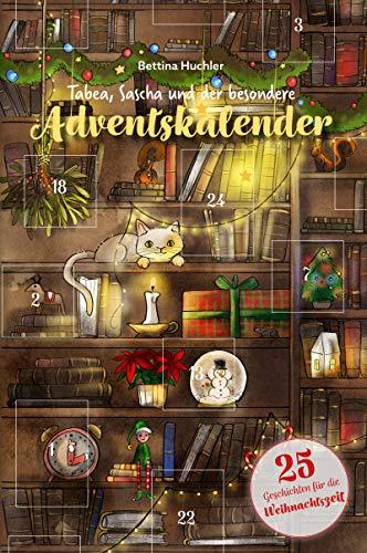 Tabea, Sascha und der besondere Adventskalender: 25 Geschichten für die Weihnachtszeit