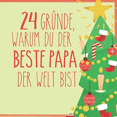 24 Gründe, warum du der beste Papa der Welt bist: Wunderschöner Adventskalender zum Eintragen, Ausfüllen...