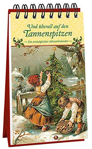Und überall auf den Tannenspitzen: Ein nostalgischer Adventskalender (Adventskalender für Erwachsene: Nostalgie-Aufstell-Buch)