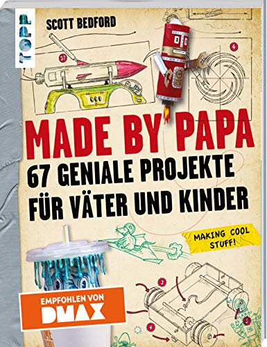 Made by Papa: 67 geniale Projekte für Väter und Kinder - Empfohlen von DMAX