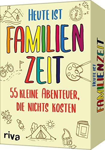 Heute ist Familienzeit: 55 kleine Abenteuer, die nichts kosten
