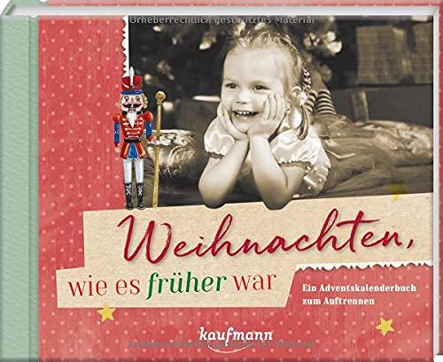 Weihnachten, wie es früher war: Ein Adventskalenderbuch zum Auftrennen (Adventskalender für Erwachsene: Ein Buch mit Seiten zum Auftrennen)