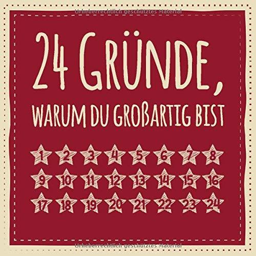24 Gründe, warum du großartig bist: Adventskalender zum Ausfüllen, EIntragen - Geschenk für beste Freundin, Paare, Partner, Schwester, Kollegen, Freunde...
