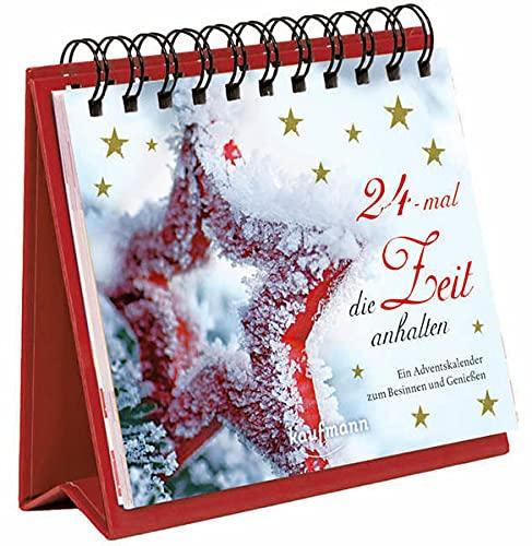 24-mal die Zeit anhalten. Ein Adventskalender zum Besinnen und Genießen (Adventskalender für Erwachsene: Ein Aufstell-Buch)
